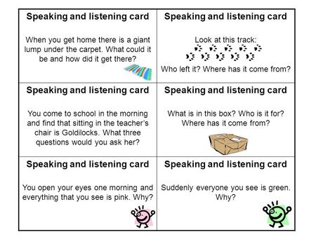 Speaking and listening card When you get home there is a giant lump under the carpet. What could it be and how did it get there? Speaking and listening.