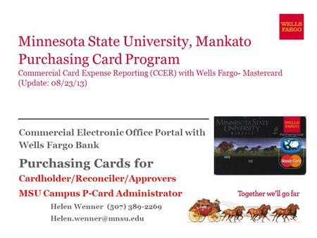 Minnesota State University, Mankato Purchasing Card Program Commercial Card Expense Reporting (CCER) with Wells Fargo- Mastercard (Update: 08/23/13) Commercial.
