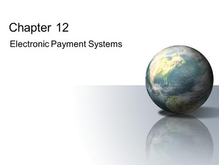 Chapter 12 Electronic Payment Systems. Electronic CommercePrentice Hall © 2006 2 Learning Objectives 1.Understand the shifts that are occurring with regards.