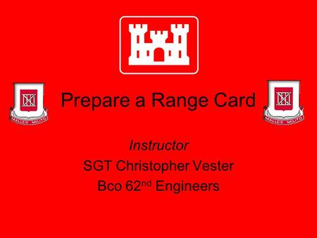 Prepare a Range Card Instructor SGT Christopher Vester Bco 62 nd Engineers.