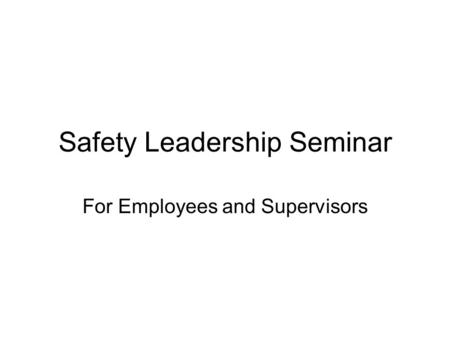 Safety Leadership Seminar For Employees and Supervisors.