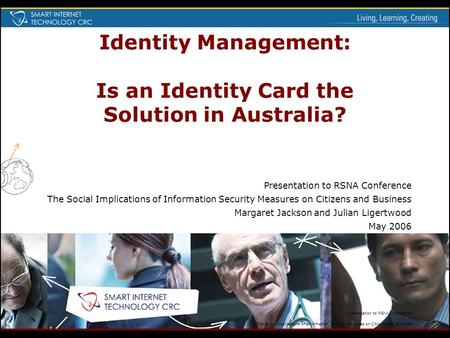 Identity Management: Is an Identity Card the Solution in Australia? Presentation to RSNA Conference The Social Implications of Information Security Measures.
