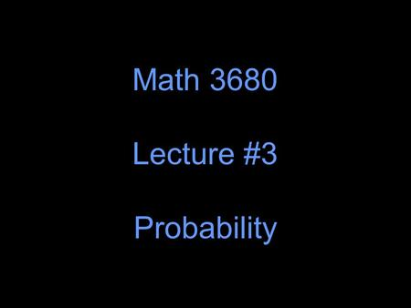 Math 3680 Lecture #3 Probability. We hear about chance in several different contexts: 1. A certain horse is given 5:1 odds to win a race. 2. A banker.