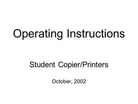 Operating Instructions Student Copier/Printers October, 2002.