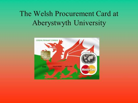 The Welsh Procurement Card at Aberystwyth University.