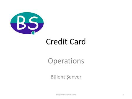 Credit Card Operations Bülent Şenver