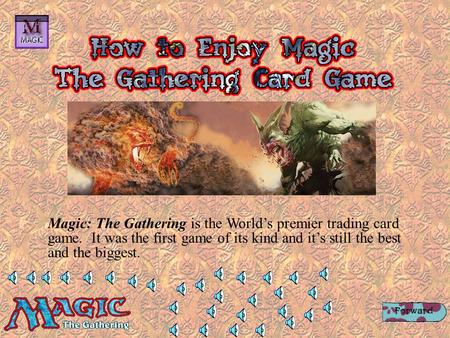 Magic: The Gathering is the Worlds premier trading card game. It was the first game of its kind and its still the best and the biggest.