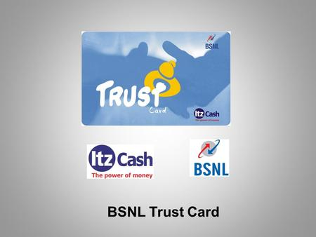 BSNL Trust Card. What is Trust Card? Co-branded Prepaid Card for all Citizens of India by BSNL & ItzCash Easy alternative to cash and works like Cash.