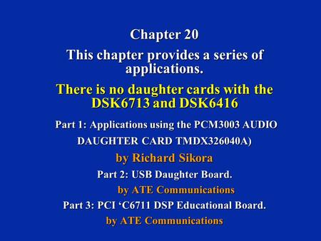 Chapter 20 This chapter provides a series of applications. There is no daughter cards with the DSK6713 and DSK6416 Part 1: Applications using the PCM3003.