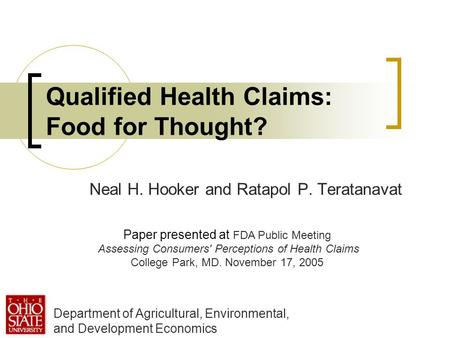 Qualified Health Claims: Food for Thought? Neal H. Hooker and Ratapol P. Teratanavat Department of Agricultural, Environmental, and Development Economics.