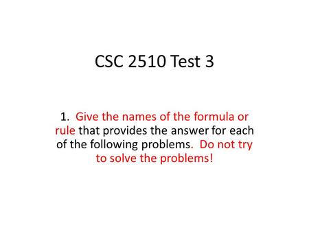 CSC 2510 Test 3 1. Give the names of the formula or rule that provides the answer for each of the following problems. Do not try to solve the problems!