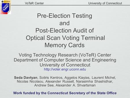 VoTeR CenterUniversity of Connecticut Pre-Election Testing and Post-Election Audit of Optical Scan Voting Terminal Memory Cards Voting Technology Research.