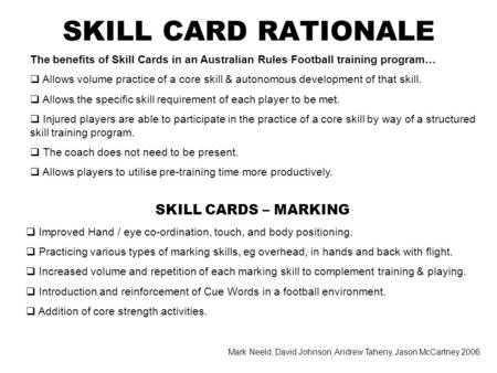 The benefits of Skill Cards in an Australian Rules Football training program… Allows volume practice of a core skill & autonomous development of that skill.