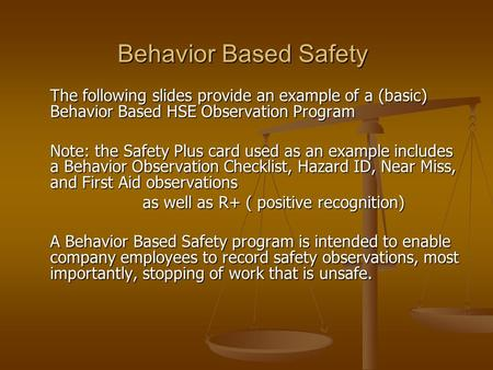 Behavior Based Safety The following slides provide an example of a (basic) Behavior Based HSE Observation Program Note: the Safety Plus card used as an.