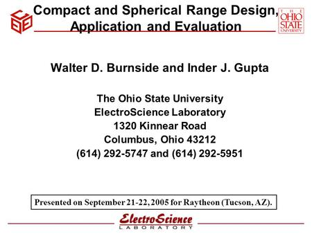 Compact and Spherical Range Design, Application and Evaluation Walter D. Burnside and Inder J. Gupta The Ohio State University ElectroScience Laboratory.