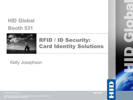 PROPRIETARY INFORMATION. Do not reproduce, distribute or disclose. No authorized use. ® 2007 HID Global Corporation. All rights reserved. RFID / ID Security: