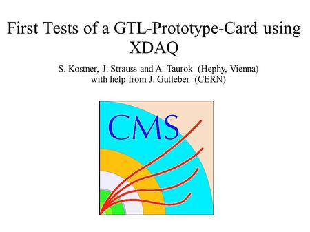 First Tests of a GTL-Prototype-Card using XDAQ S. Kostner, J. Strauss and A. Taurok (Hephy, Vienna) with help from J. Gutleber (CERN)