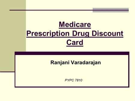 Medicare Prescription Drug Discount Card Ranjani Varadarajan PYPC 7810.