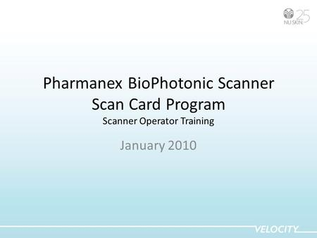 Pharmanex BioPhotonic Scanner Scan Card Program Scanner Operator Training January 2010.