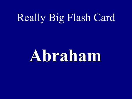Really Big Flash Card Abraham. Really Big Answer He and his followers left Ur and traveled to Canaan at the request of Yahweh.