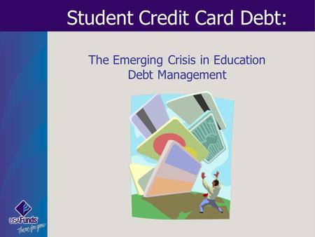 Student Credit Card Debt: The Emerging Crisis in Education Debt Management.