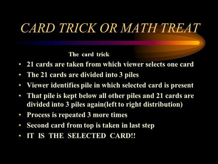 The card trick 21 cards are taken from which viewer selects one card The 21 cards are divided into 3 piles Viewer identifies pile in which selected card.