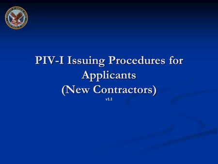 PIV-I Issuing Procedures for Applicants (New Contractors) v1.1.