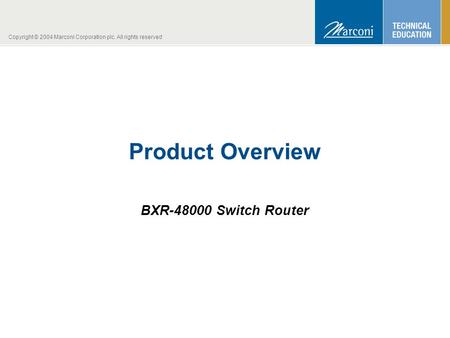 Copyright © 2004 Marconi Corporation plc. All rights reserved Product Overview BXR-48000 Switch Router.