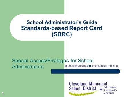 1 School Administrators Guide Standards-based Report Card (SBRC) Special Access/Privileges for School Administrators Interim Reporting Interim Reporting.