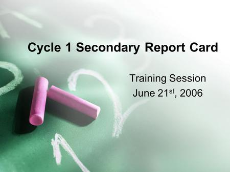 Cycle 1 Secondary Report Card Training Session June 21 st, 2006.