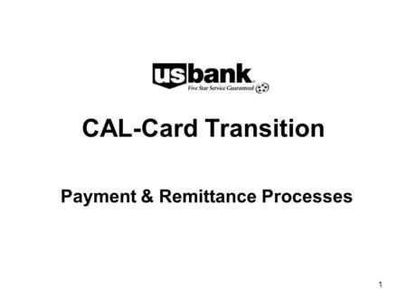 1 CAL-Card Transition Payment & Remittance Processes.
