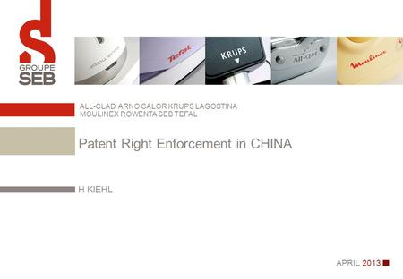 APRIL 2013 H KIEHL ALL-CLAD ARNO CALOR KRUPS LAGOSTINA MOULINEX ROWENTA SEB TEFAL Patent Right Enforcement in CHINA.
