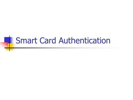 Smart Card Authentication. Outline for Today Introduction of Smart Card Authentication Different Authentication Techniques Explain Authentication Techniques.