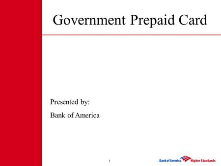 1 Government Prepaid Card Presented by: Bank of America.