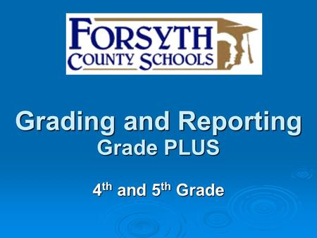 Grading and Reporting Grade PLUS 4 th and 5 th Grade.