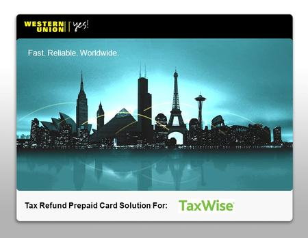 Tax Refund Prepaid Card Solution For: Fast. Reliable. Worldwide.
