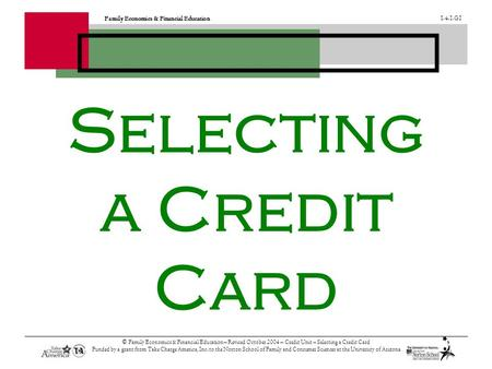 Family Economics & Financial Education 1.4.1.G1 © Family Economics & Financial Education – Revised October 2004 – Credit Unit – Selecting a Credit Card.