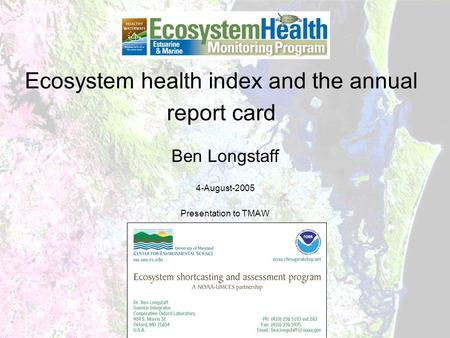 Ecosystem health index and the annual report card Ben Longstaff 4-August-2005 Presentation to TMAW.