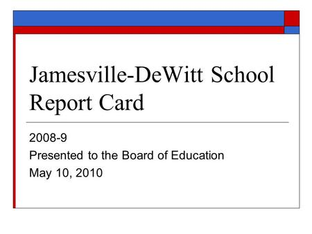 Jamesville-DeWitt School Report Card 2008-9 Presented to the Board of Education May 10, 2010.