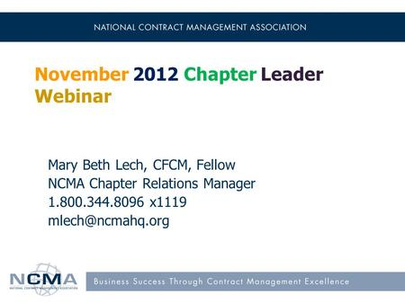 November 2012 Chapter Leader Webinar Mary Beth Lech, CFCM, Fellow NCMA Chapter Relations Manager 1.800.344.8096 x1119