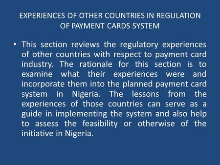 EXPERIENCES OF OTHER COUNTRIES IN REGULATION OF PAYMENT CARDS SYSTEM This section reviews the regulatory experiences of other countries with respect to.