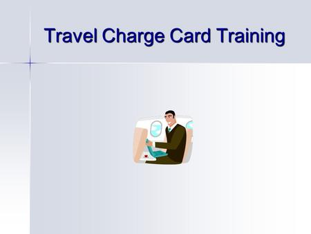 Travel Charge Card Training. Travel Charge Cards Travel Charge Cards are not personal credit cards. Travel Charge Cards are not personal credit cards.