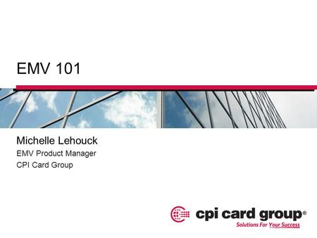 Michelle Lehouck EMV Product Manager CPI Card Group