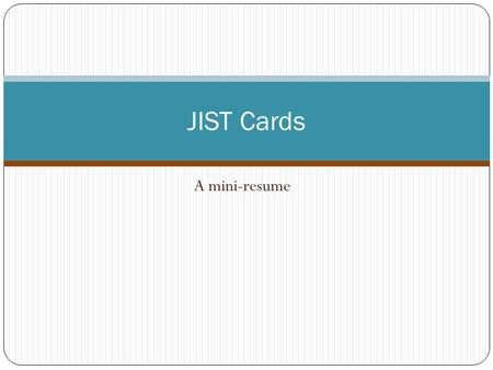 A mini-resume JIST Cards. JIST Small version of a résumé. Leave behind Format: 3x5 or postcard size.