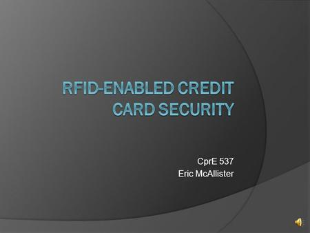 CprE 537 Eric McAllister Overview Introduction Transaction Process Credit Card Data Transaction Protocol Attacks Countermeasures Conclusion.