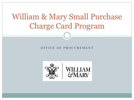 OFFICE OF PROCUREMENT William & Mary Small Purchase Charge Card Program.