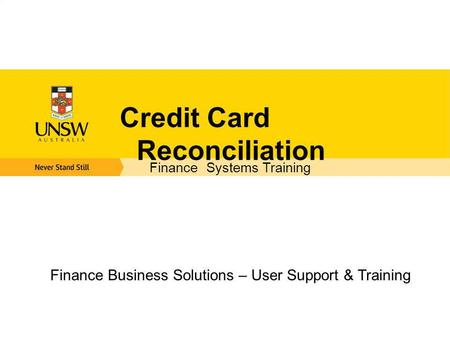 Credit Card Reconciliation Finance Business Solutions – User Support & Training Finance Systems Training.