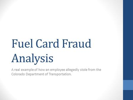 Fuel Card Fraud Analysis A real example of how an employee allegedly stole from the Colorado Department of Transportation.