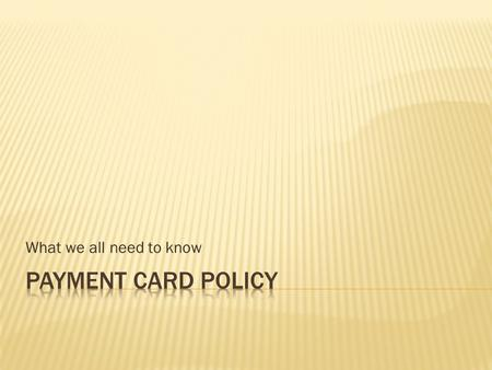 What we all need to know. Approval Date: April 30, 2012 Approved by: President's Council.