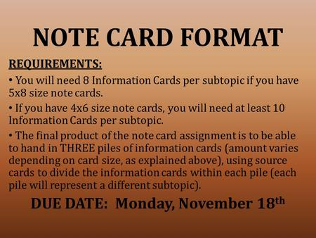 NOTE CARD FORMAT REQUIREMENTS: You will need 8 Information Cards per subtopic if you have 5x8 size note cards. If you have 4x6 size note cards, you will.